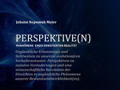 Perspektive(n): Phänomene einer erweiterten Realität  Das neue Buch von Johann Nepomuk Maier - jetzt erhältlich unter: http://www.amazon.de/Perspektiven-Ph%C3%A4nomene-einer-erweiterten-Realit%C3%A4t/dp/3945952506/ref=asap_bc?ie=UTF8  #buch #perspektive #phänomene #realität #autor #schreiben #quantenphysik #evolution #bewusstsein #neurowissenschaft #präastronautik #ki #künstlicheintelligenz