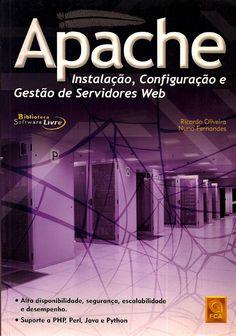 OLIVEIRA, Ricardo; FERNANDES, Nuno. Apache: instalação, configuração e gestão de servidores web. Lisboa: FCA, 2006. xv, 320 p. (Biblioteca Software Livre [FCA]). ISBN 9727224989. Inclui índice; il. tab. quad.; 24x16cm.  Palavras-chave: SOFTWARES DE COMPUTADOR; SERVIDORES WEB.  CDU 004.42 / O48a / 2006