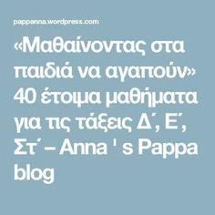«Μαθαίνοντας στα παιδιά να αγαπούν» 40 έτοιμα μαθήματα για τις τάξεις Δ΄, Ε΄, Στ΄ – Anna ' s Pappa blog Greek Alphabet, Crafts For Kids, Therapy, Blog, Teaching, Education, Anna, Kids Arts And Crafts, Blogging