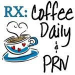 Fun Medical Humor - A prescription for Coffee Daily & PRN. Perfect for nurses, doctors, nursing assistants, pharmacy techs and more! Available at: www.cafepress.com/TheNurseGiftShop