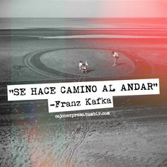 """Se hace camino al andar"". Franz Kafka #frase #español"
