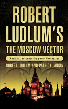 Télécharger ou Lire en Ligne Robert Ludlum's The Moscow Vector Livre Gratuit (PDF ePub - Robert Ludlum & Patrick Larkin, Covert-One agents must trace the source of a deadly disease - and stop the outbreak of a Third World War. New Fiction Books, New Books, Robert Ludlum, Clean Book, The Dj, First Novel, Moscow, The Book, Novels