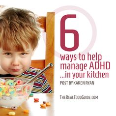 6 ways to help manage ADHD... in your kitchen - The Real Food Guide therealfoodguide.com
