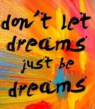 don't let dreams just be dreams