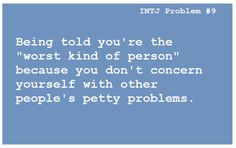 INTJ - unconcerned with petty problems...like whether Corn is a vegetable or not! Or that I don't SHOP enough!!!! O.0
