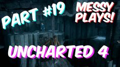 Lets Play - UNCHARTED 4 - Part #19 with Commentary - Messyplays