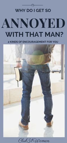 Do you ever get annoyed at that man you married? Bothered by the things he does (or doesn't do) for you? If so, here are 2 things that should really encourage you! ~ Club31Women