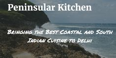 Peninsular Kitchen - Bringing the Best Coastal and South Indian Cuisine to Delhi