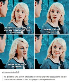 Yeah Luna could've ruined the world had JK Rowling wanted to make her evil