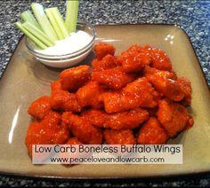 Low Carb Boneless Buffalo Wings -   http://peaceloveandlowcarb.blogspot.com/2012/01/zero-carb-boneless-buffalo-wings.html