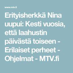 Erityisherkkä Nina uupui: Kesti vuosia, että laahustin päivästä toiseen - Erilaiset perheet - Ohjelmat - MTV.fi