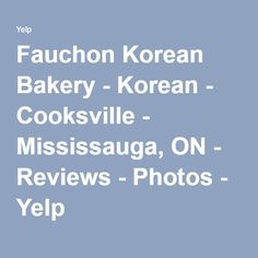 Fauchon Korean Bakery - Korean - Cooksville - Mississauga, ON - Reviews - Photos - Yelp