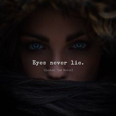 Eyes never lies deep thoughts quotes life quotes words.