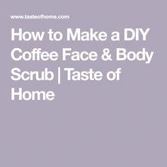 How to Make a DIY Coffee Face & Body Scrub | Taste of Home #SugarScrubForFace Salt Face Scrub, Sugar Scrub For Face, Diy Face Scrub, Face Scrub Homemade, Diy Scrub, Coffee Cellulite Scrub, Coffee Scrub, Coffee Mugs, Body Scrub Recipe