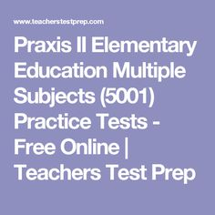 Praxis II Elementary Education Multiple Subjects (5001) Practice Tests - Free Online | Teachers Test Prep