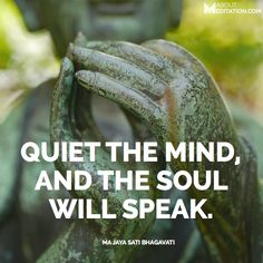 'Quiet the mind and the soul will speak.' - Ma Jaya Sati Bhagavati #Surrender #TruthstoLiveby