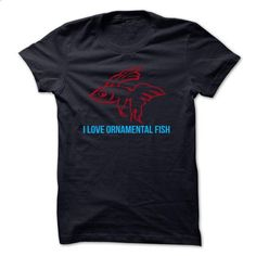 I Love Ornamental Fish !  - #shirt for women #wool sweater. PURCHASE NOW => https://www.sunfrog.com/No-Category/I-Love-Ornamental-Fish-.html?68278