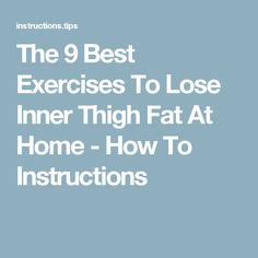 The 9 Best Exercises To Lose Inner Thigh Fat At Home - How To Instructions