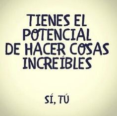You have the power to make incredible things, yes YOU. Fitness Motivation, Inspirational Phrases, Motivational Quotes, More Than Words, Spanish Quotes, Wise Quotes, Positive Vibes, Positive Quotes, Wise Words