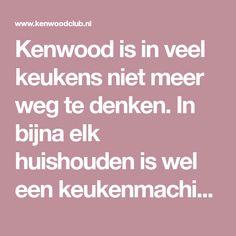 Kenwood is in veel keukens niet meer weg te denken. In bijna elk huishouden is wel een keukenmachine, staafmixer, blender of broodbakmachine van het merk Kenwood te vinden!