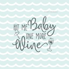 Hit Me Baby One More Wine SVG Wine SVG Cricut by SVGoriginals
