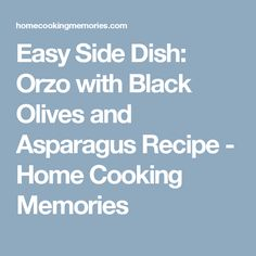 Easy Side Dish: Orzo with Black Olives and Asparagus Recipe - Home Cooking Memories