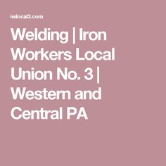 Welding   Iron Workers Local Union No. 3   Western and Central PA
