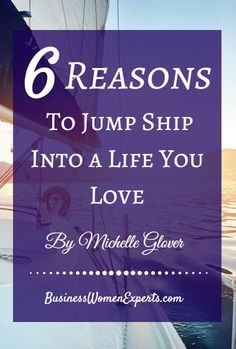 6 Reasons to Jump Ship into a Life You Love