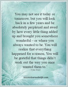 Lessons Learned in Life   Everything happened for a reason.