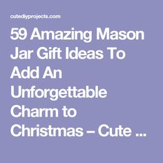 59 Amazing Mason Jar Gift Ideas To Add An Unforgettable Charm to Christmas – Cute DIY Projects