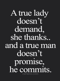 A true lady doesn't demand.. She thanks