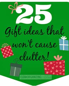 Looking for gift ideas that won't clutter up your home or others? These are great ideas...