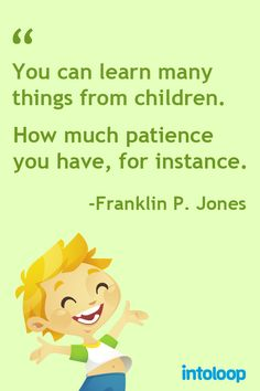 raising sons quotes | You can learn many things from children. How much patience you have ...