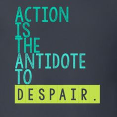 action is the antidote to despair - Google Search