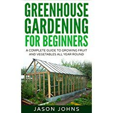 Greenhouse Gardening A Beginners Guide To Growing Fruit And Vegetables All Year Round Everything You Greenhouse Gardening Greenhouse Traditional Greenhouses