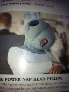 So you want to take a power nap so you pull this thing out of your bag. Really?