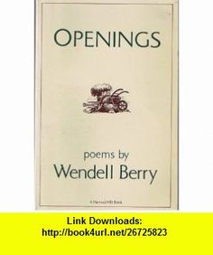 Openings Poems (Harvest/Hbj Book) (9780156700122) Wendell Berry , ISBN-10: 0156700123  , ISBN-13: 978-0156700122 ,  , tutorials , pdf , ebook , torrent , downloads , rapidshare , filesonic , hotfile , megaupload , fileserve