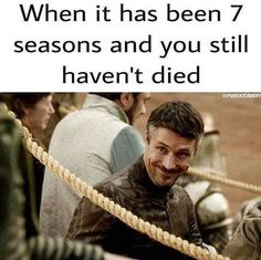 He's hanging on, Game of Thrones.
