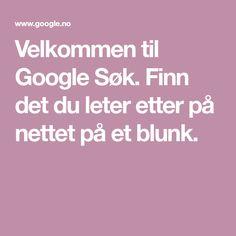 Velkommen til Google Søk. Finn det du leter etter på nettet på et blunk. World Information, Google, Education, Baby, Architecture, Wedding, Carnavals, Arquitetura, Valentines Day Weddings