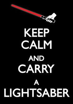 Keep Calm and Carry a Lightsaber: 25 #StarWars Posters