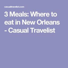 3 Meals: Where to eat in New Orleans - Casual Travelist