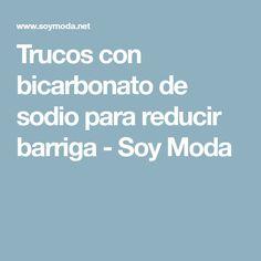 Trucos con bicarbonato de sodio para reducir barriga - Soy Moda