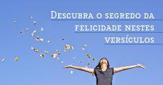 O segredo da felicidade está nestes versículos    Compartilhar        Pin it         Tweetar         Email     Todos querem ser felizes mas umas pessoas são mais felizes que outras. Qual é o segredo da felicidade? Filipenses 4 explica o que você precisa para ser feliz:  1. Se alegrar em Deus       Compartilhar    Pin it        Tweetar        Email    Ser feliz é uma decisão. Se você é salvo por Jesus (...) http://www.bibliaon.com/o_segredo_da_felicidade/