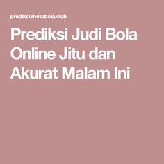 Prediksi Judi Bola Online Jitu dan Akurat Malam Ini