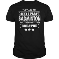 They Ask Me Why I Play #Badminton I Ask Them Why They Breathe, Order HERE ==> https://www.sunfrog.com/Gamer/136816286-994620636.html?89699, Please tag & share with your friends who would love it, #birthdaygifts #xmasgifts #christmasgifts  #badminton outfit, badminton art, badminton drills  #family #posters #kids #parenting #men #outdoors #photography #products #quotes