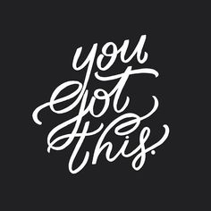 """""""you got this."""" 