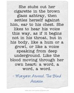 Margaret Atwood, The Blind Assassin Don't know the book, like the quote though, maybe worth a read..