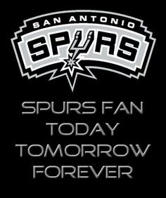 San Antonio Spurs Fan TODAY TOMORROW FOREVER