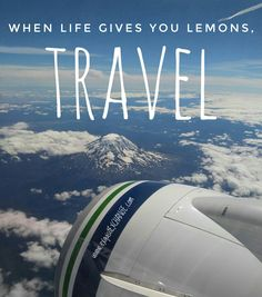 When life gives you lemons, travel.
