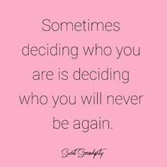 Sometimes deciding who you are is deciding who you will never be again. Now Quotes, True Quotes, Great Quotes, Quotes To Live By, Motivational Quotes, Inspirational Quotes, Enjoy The Ride, Note To Self, Meaningful Quotes